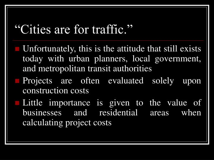 """Cities are for traffic."""
