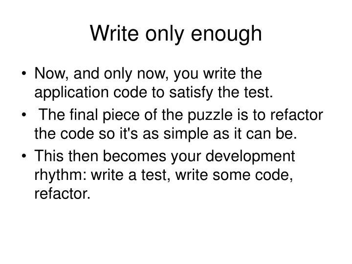 Write only enough