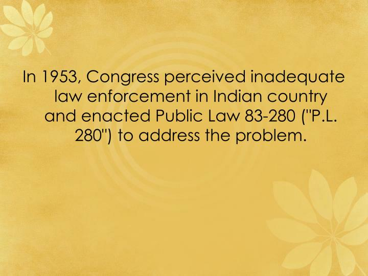 "In 1953, Congress perceived inadequate law enforcement in Indian country and enacted Public Law 83-280 (""P.L. 280"") to address the problem."