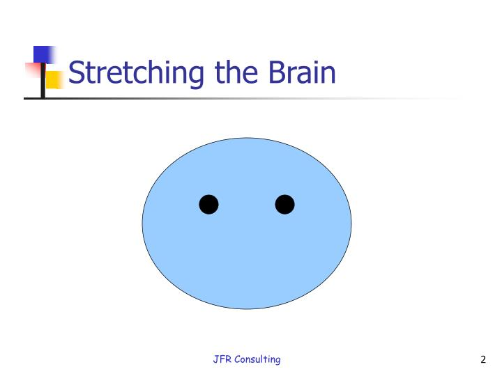 Stretching the brain
