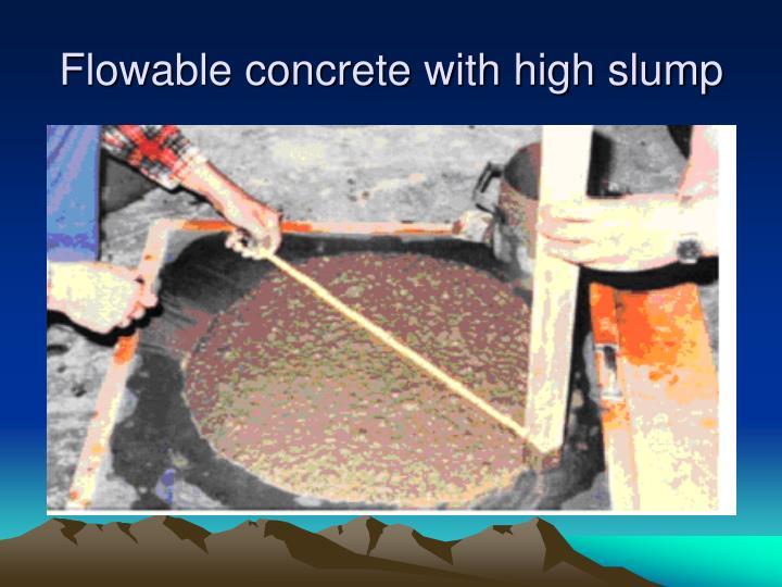Flowable concrete with high slump