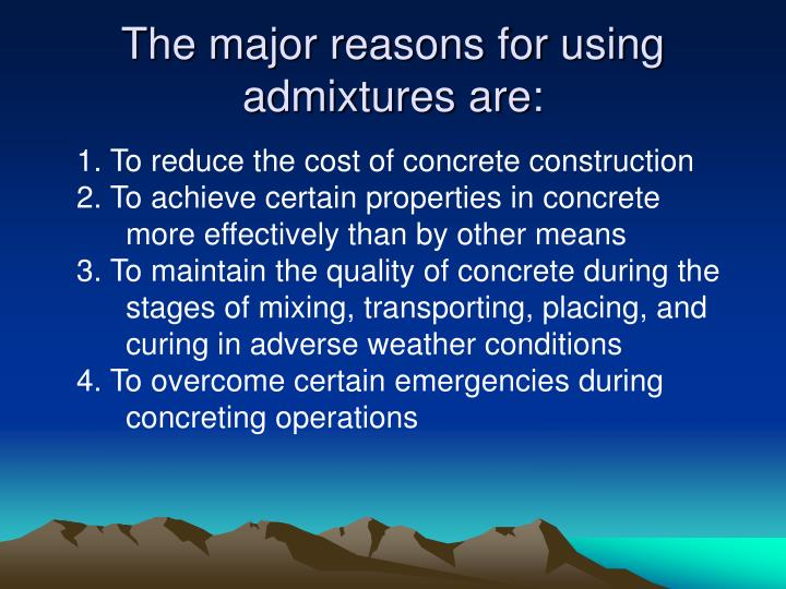 The major reasons for using admixtures are:
