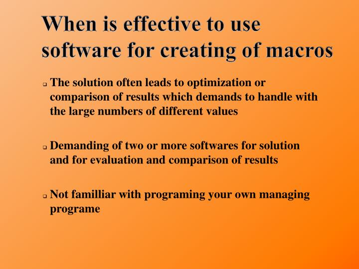 When is effective to use software for creating of macro
