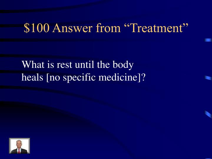"$100 Answer from ""Treatment"""