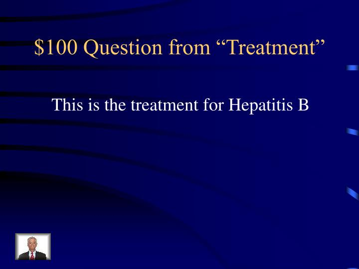 "$100 Question from ""Treatment"""