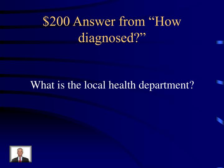 "$200 Answer from ""How diagnosed?"""