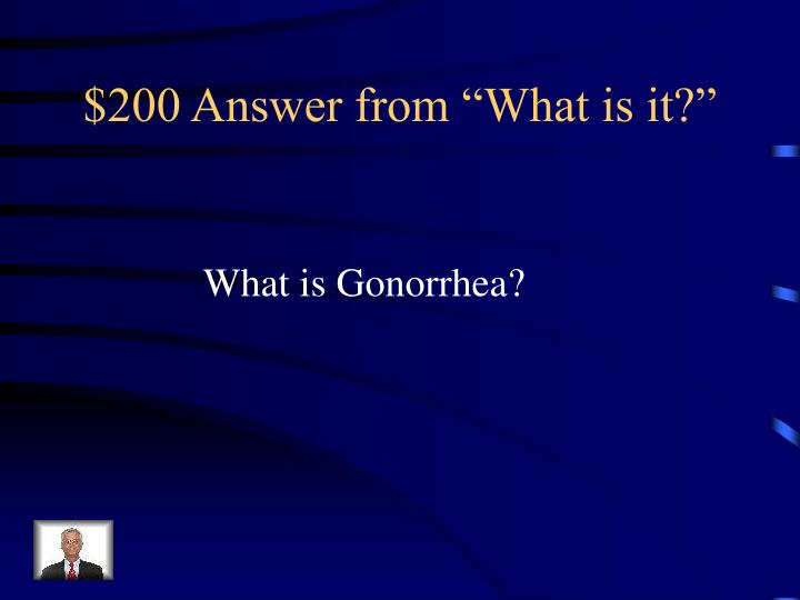 "$200 Answer from ""What is it?"""