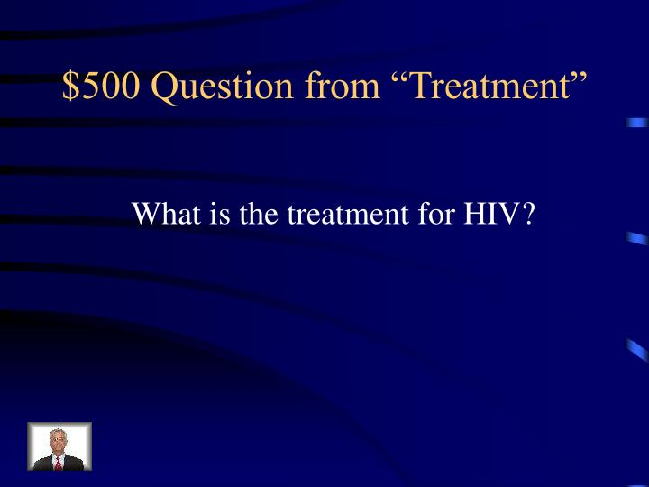 "$500 Question from ""Treatment"""