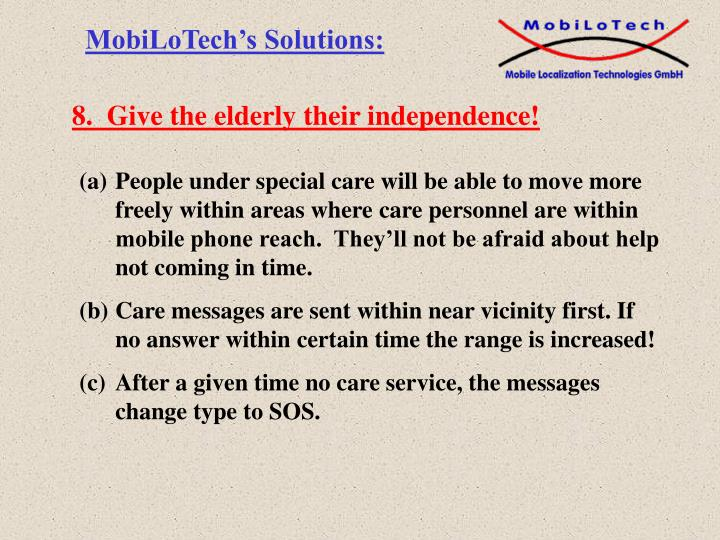 8.  Give the elderly their independence!