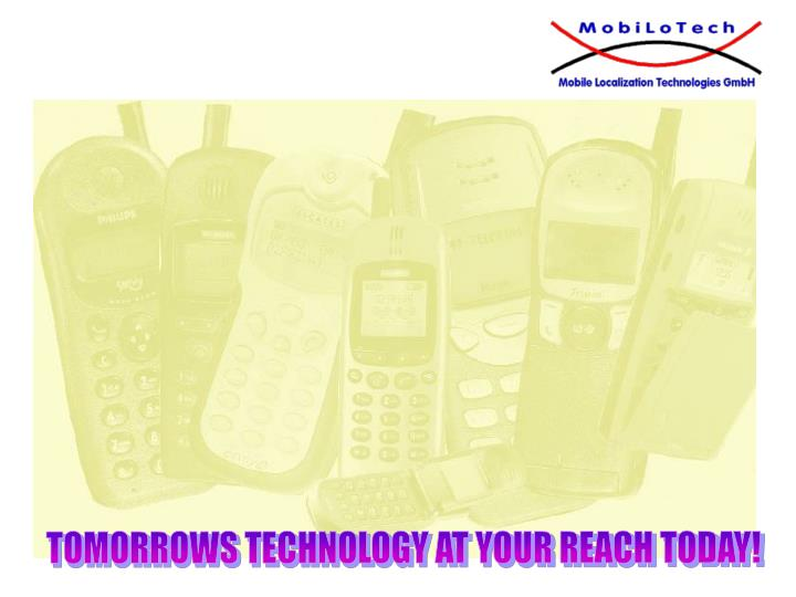 TOMORROWS TECHNOLOGY AT YOUR REACH TODAY!