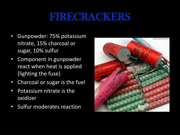 Gunpowder: 75% potassium nitrate, 15% charcoal or sugar, 10% sulfur