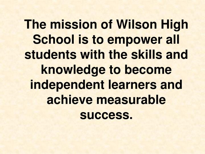 The mission of Wilson High School is to empower all students with the skills and knowledge to become...
