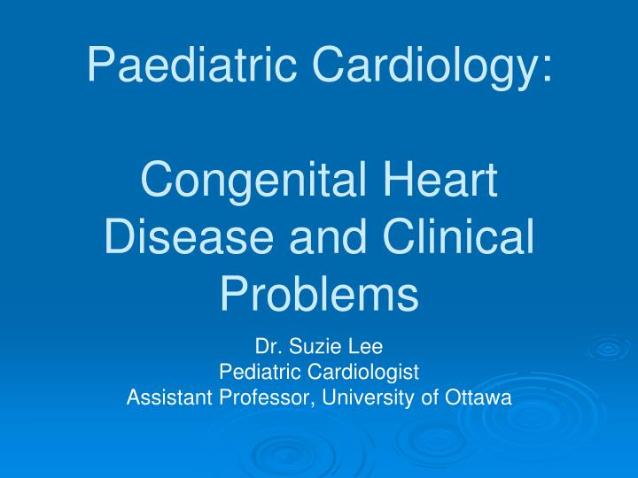 Paediatric cardiology congenital heart disease and clinical problems