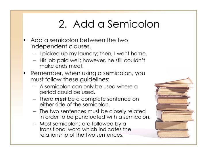 2.  Add a Semicolon