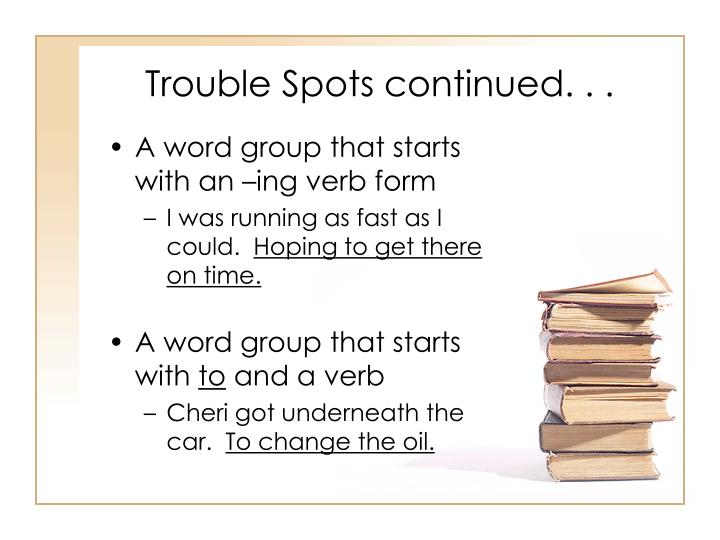 Trouble Spots continued. . .