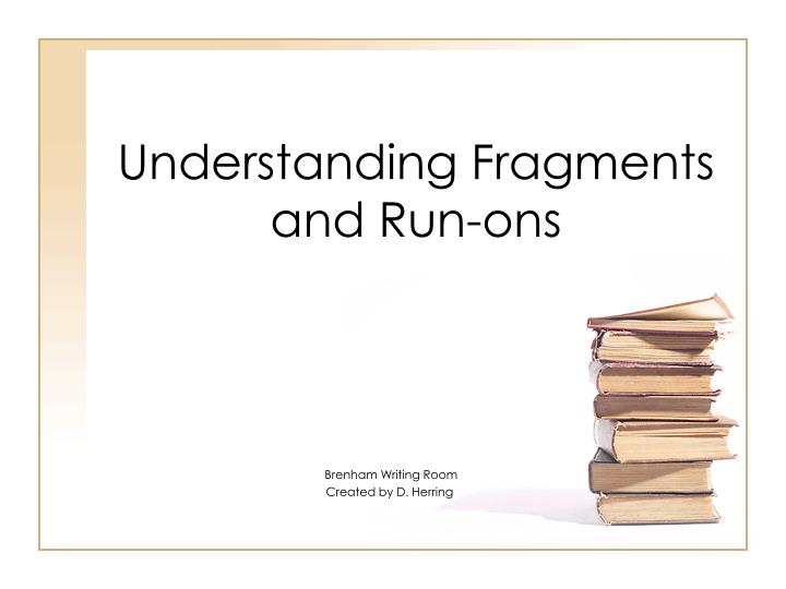 Understanding fragments and run ons