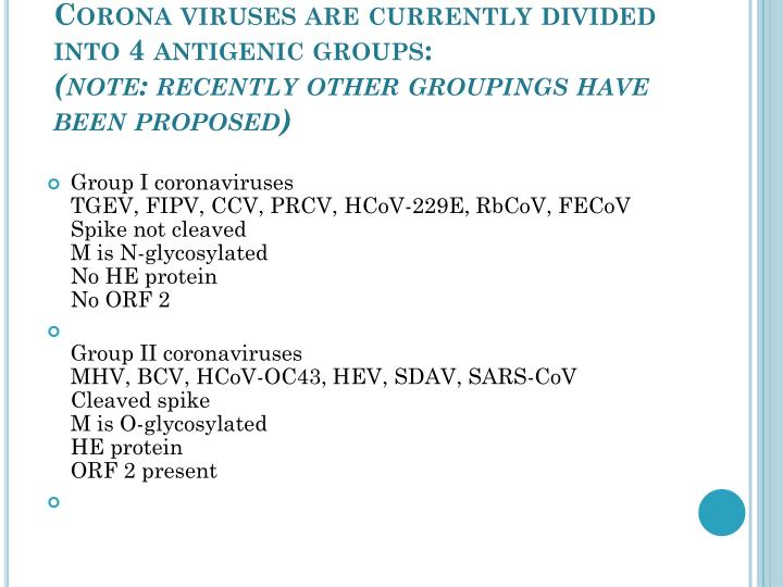 Corona viruses are currently divided into 4 antigenic groups: