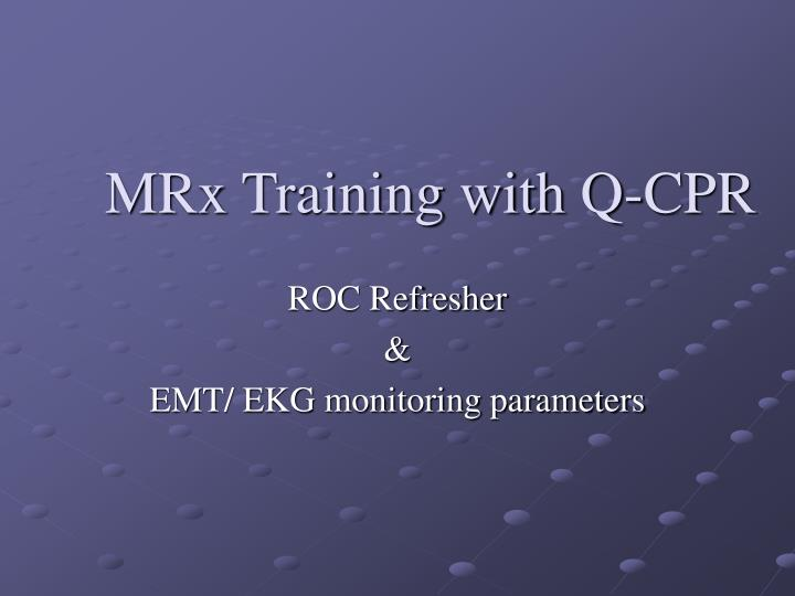 Mrx training with q cpr