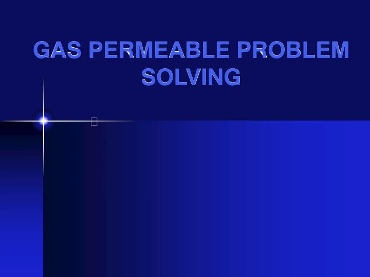 Gas permeable problem solving