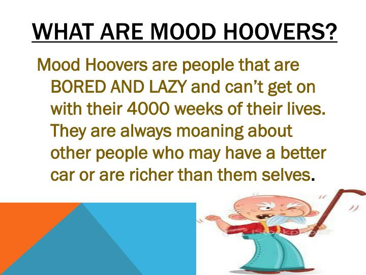 What are Mood hoovers?