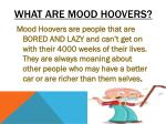 what are mood hoovers