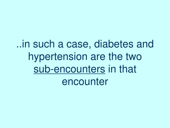 ..in such a case, diabetes and hypertension are the two