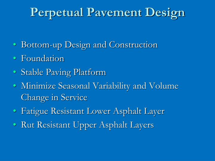 perpetual pavement Perpetual pavements are con-fined to the surface, and that deep structural problems are eliminated or minimized finally, the experiences of agencies working toward the goal of producing long-life hma pave-ment design procedures are presented mechanistic-based design.