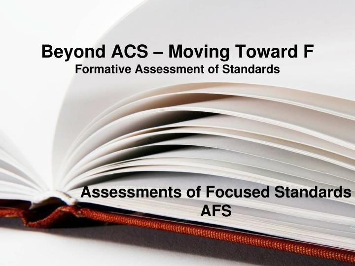 Beyond ACS – Moving Toward F
