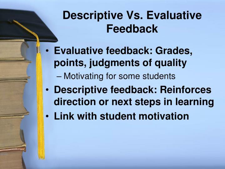 Descriptive Vs. Evaluative Feedback