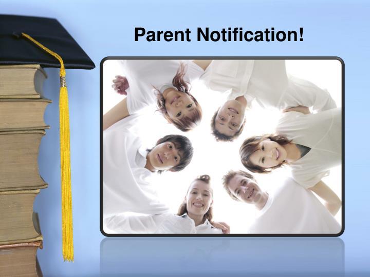 Parent Notification!