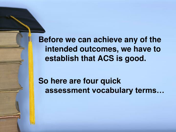 Before we can achieve any of the intended outcomes, we have to establish that ACS is good.
