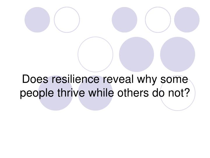Does resilience reveal why some people thrive while others do not?