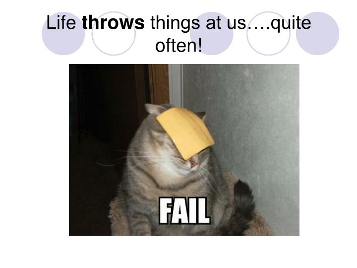 Life throws things at us quite often