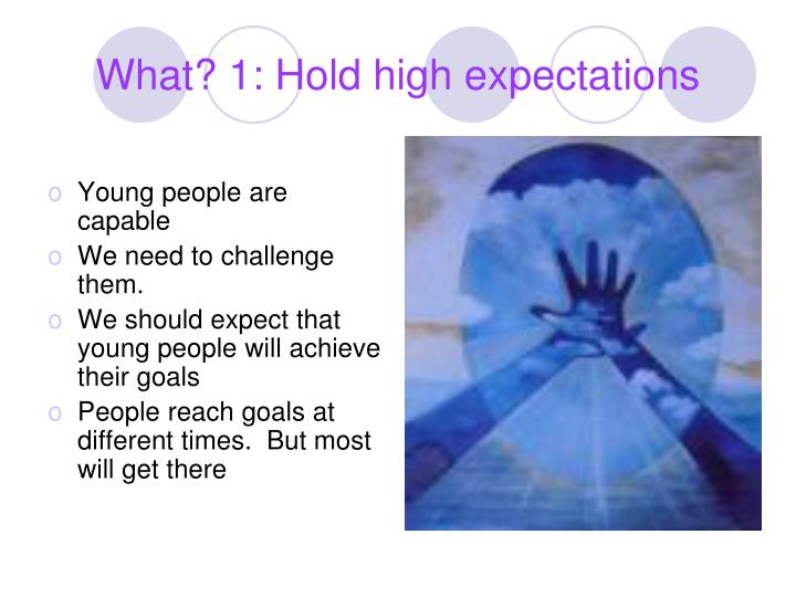 What? 1: Hold high expectations