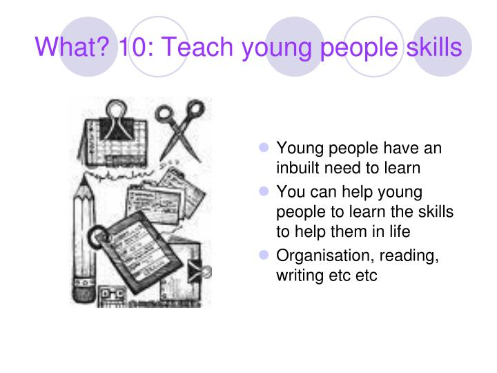 What? 10: Teach young people skills