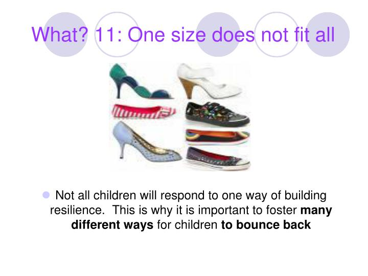 What? 11: One size does not fit all