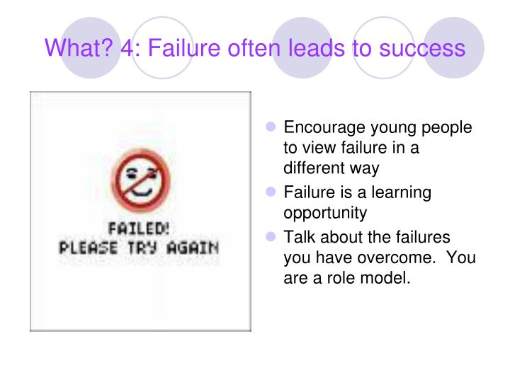What? 4: Failure often leads to success