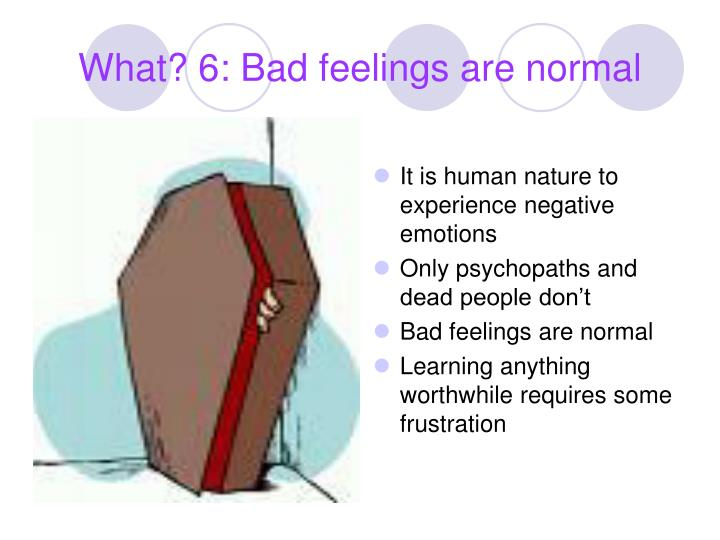 What? 6: Bad feelings are normal
