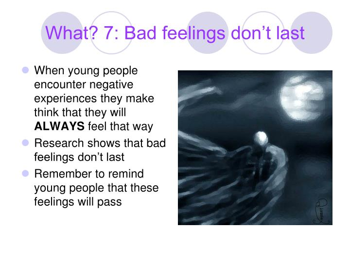What? 7: Bad feelings don't last