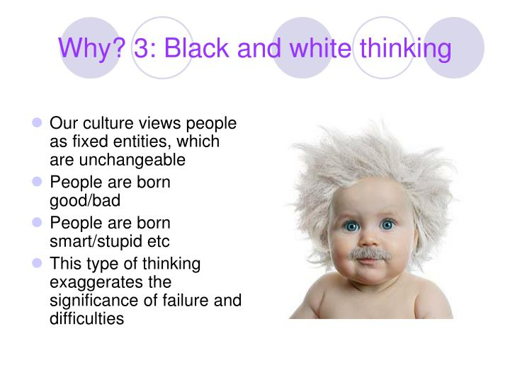 Why? 3: Black and white thinking