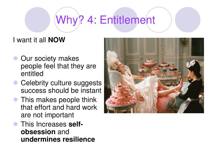 Why? 4: Entitlement