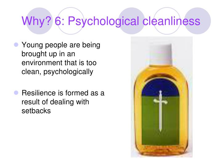 Why? 6: Psychological cleanliness