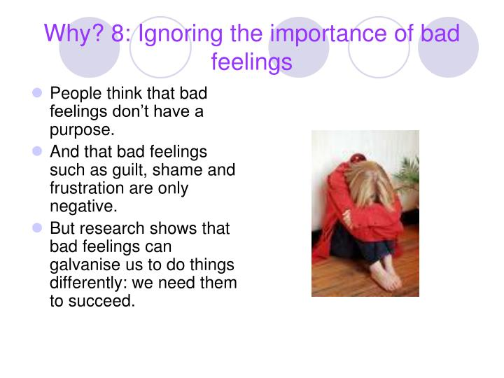 Why? 8: Ignoring the importance of bad feelings