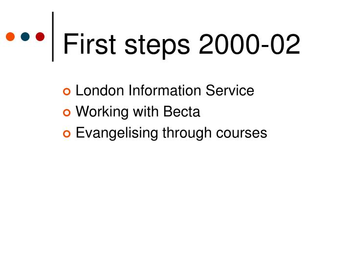 First steps 2000-02
