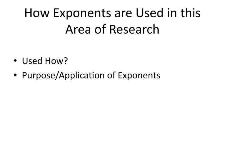 How exponents are used in this area of research