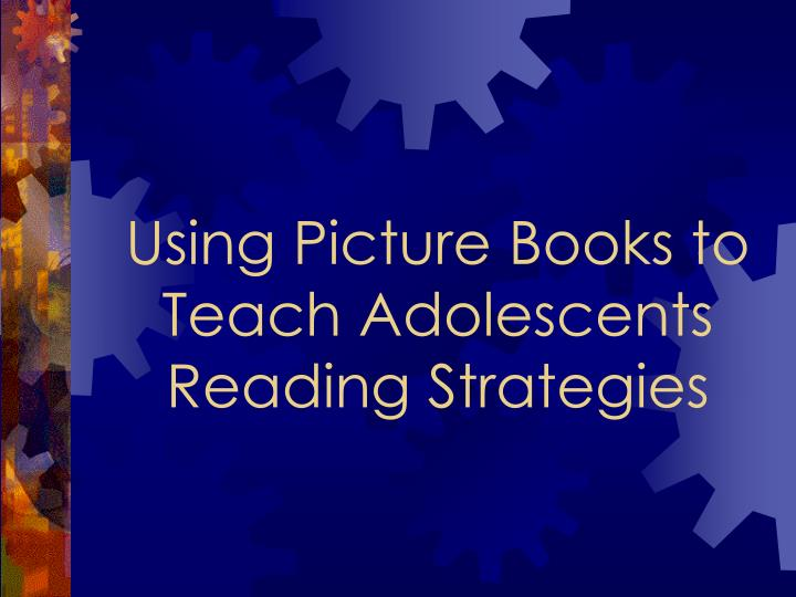 Using picture books to teach adolescents reading strategies