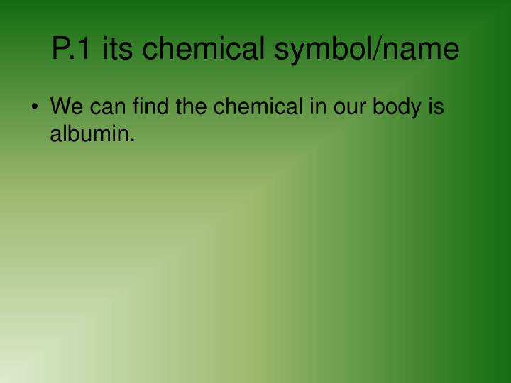 P.1 its chemical symbol/name