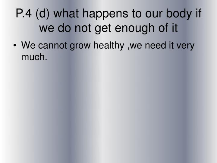 P.4 (d) what happens to our body if we do not get enough of it