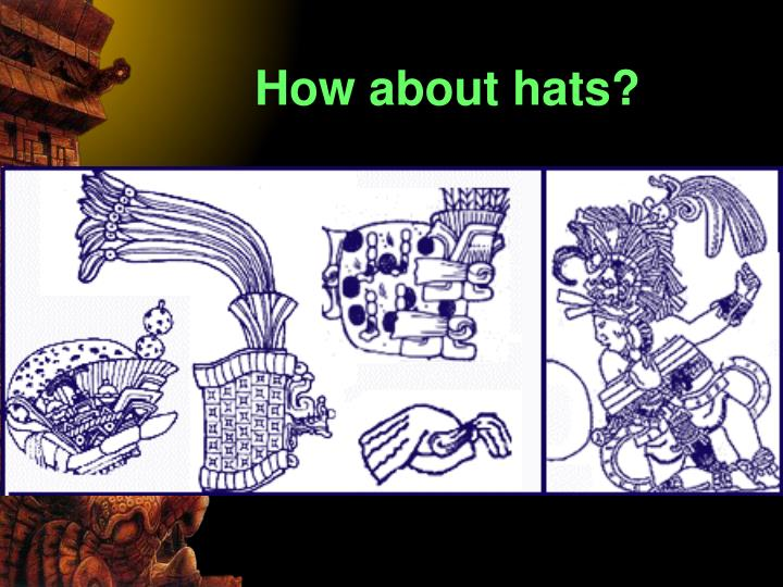 How about hats?