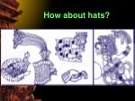 how about hats